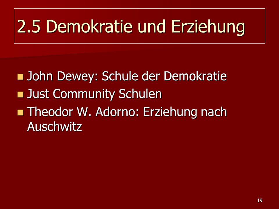 19 2.5 Demokratie und Erziehung John Dewey: Schule der Demokratie John Dewey: Schule der Demokratie Just Community Schulen Just Community Schulen Theo