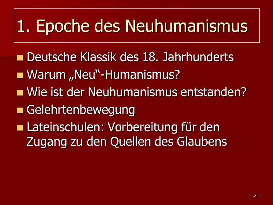 4 1. Epoche des Neuhumanismus Deutsche Klassik des 18. Jahrhunderts Deutsche Klassik des 18. Jahrhunderts Warum Neu-Humanismus? Warum Neu-Humanismus?