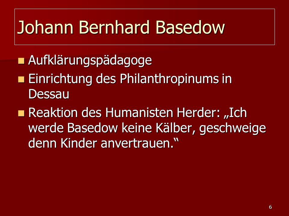 6 Johann Bernhard Basedow Aufklärungspädagoge Aufklärungspädagoge Einrichtung des Philanthropinums in Dessau Einrichtung des Philanthropinums in Dessa
