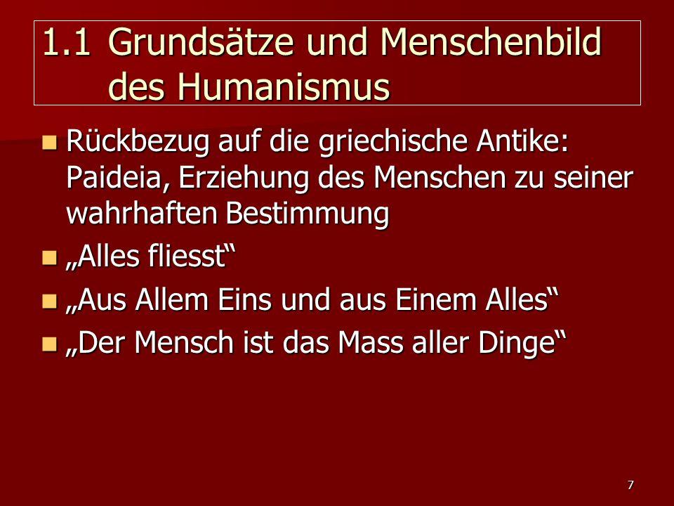 7 1.1 Grundsätze und Menschenbild des Humanismus Rückbezug auf die griechische Antike: Paideia, Erziehung des Menschen zu seiner wahrhaften Bestimmung