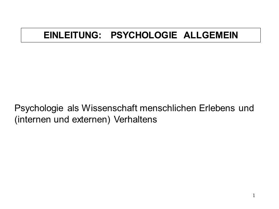 1 Psychologie als Wissenschaft menschlichen Erlebens und (internen und externen) Verhaltens EINLEITUNG: PSYCHOLOGIE ALLGEMEIN
