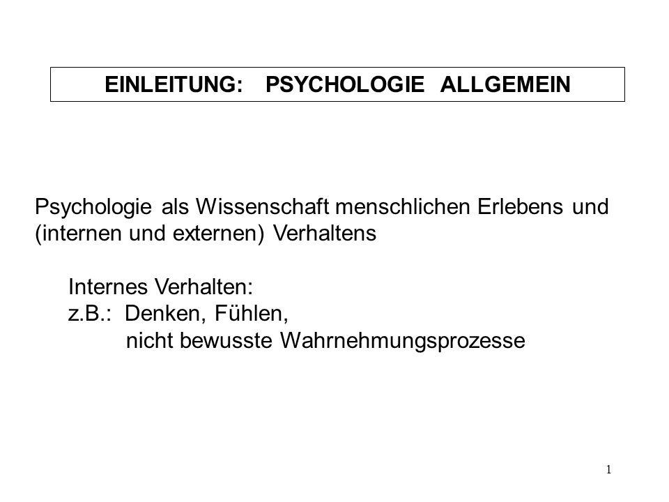 1 Psychologie als Wissenschaft menschlichen Erlebens und (internen und externen) Verhaltens Internes Verhalten: z.B.: Denken, Fühlen, nicht bewusste W