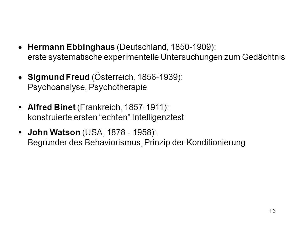 12 Hermann Ebbinghaus (Deutschland, 1850-1909): erste systematische experimentelle Untersuchungen zum Gedächtnis Sigmund Freud (Österreich, 1856-1939)