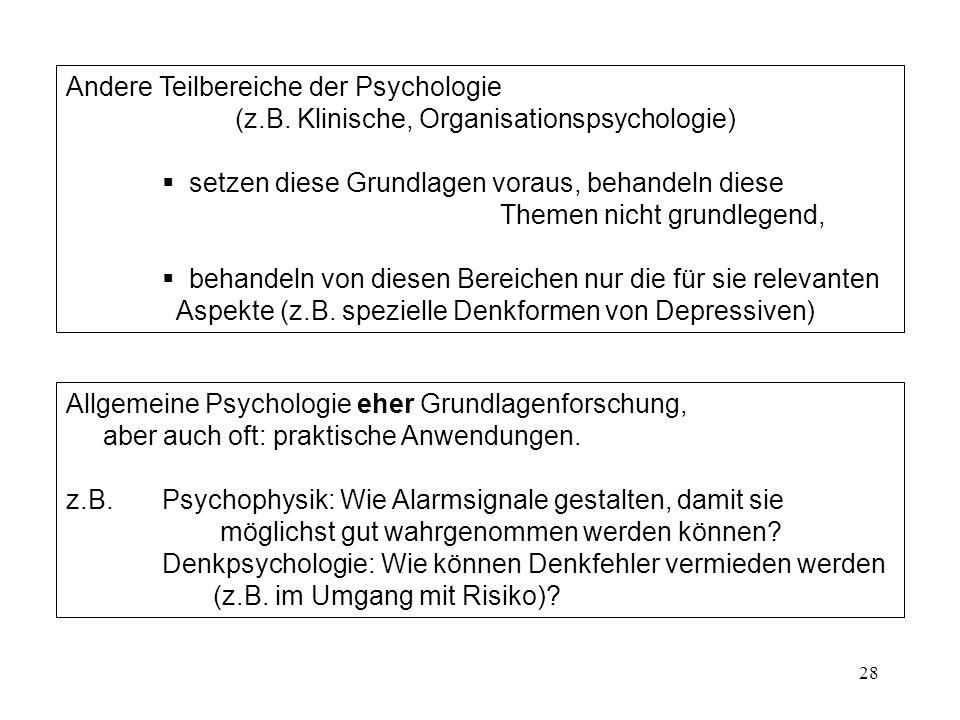 28 Andere Teilbereiche der Psychologie (z.B. Klinische, Organisationspsychologie) setzen diese Grundlagen voraus, behandeln diese Themen nicht grundle