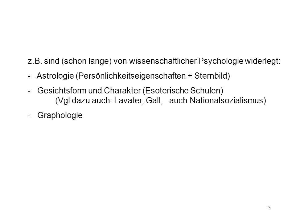 5 z.B. sind (schon lange) von wissenschaftlicher Psychologie widerlegt: - Astrologie (Persönlichkeitseigenschaften + Sternbild) - Gesichtsform und Cha