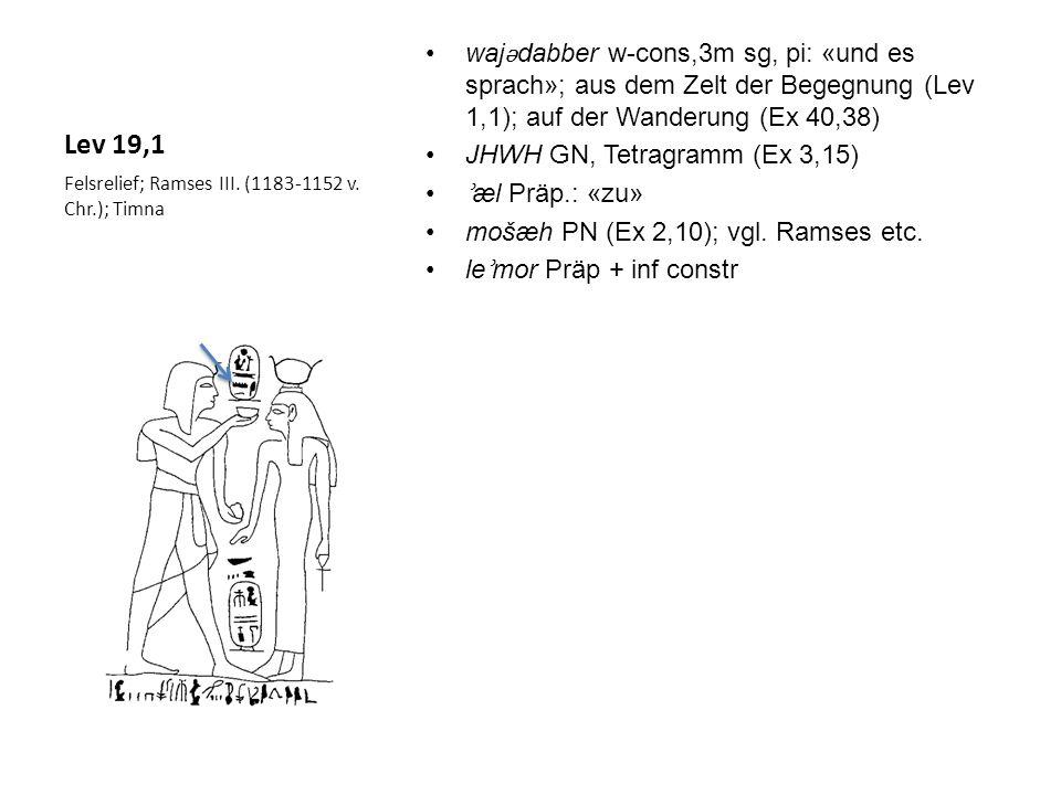 Lev 19,2 dabber Imp m sg, pi: «sprich» kol Subst m sg constr: «Ganzheit» ʾ edat Subst f sg constr: «Gemeinde»; >Ex 12,3 bnei Subst m pl constr.: «Söhne» jisrā ʾ el VN; >Gen 32,29 w ǝʾ āmarttā w-cons, 2m sg, qal perf: «du sollst sagen» ʾ alehæm Präp + Pron 3m pl «(zu) ihnen» q ǝ došīm Adj m pl abs: «heilig» tihjū 2m pl, qal imp [>HJH]: «seid» kī Konj: «denn» qādōš Adj m sg abs: «heilig» ʾ anī Pron 1: «ich» ʾ æloheikhæm Subst m pl + Pron 2m pl; >Gen 1,1 Siegelabrollung, Archiv des Teschub- Silva, Nuzi; um 1500 v.