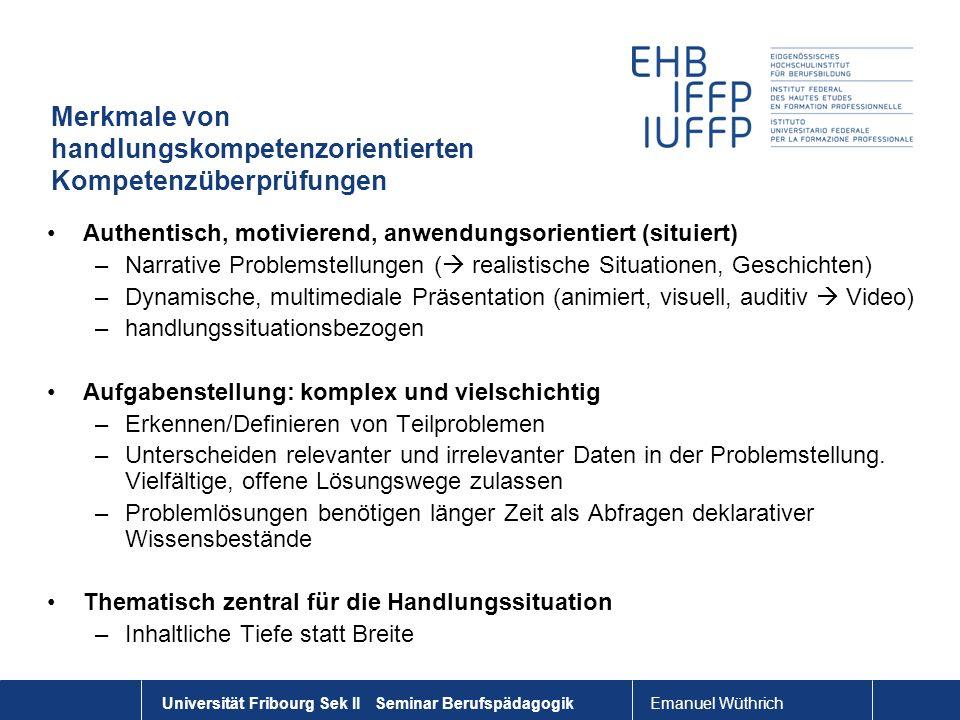 Emanuel Wüthrich Universität Fribourg Sek II Seminar Berufspädagogik Merkmale von handlungskompetenzorientierten Kompetenzüberprüfungen Authentisch, m