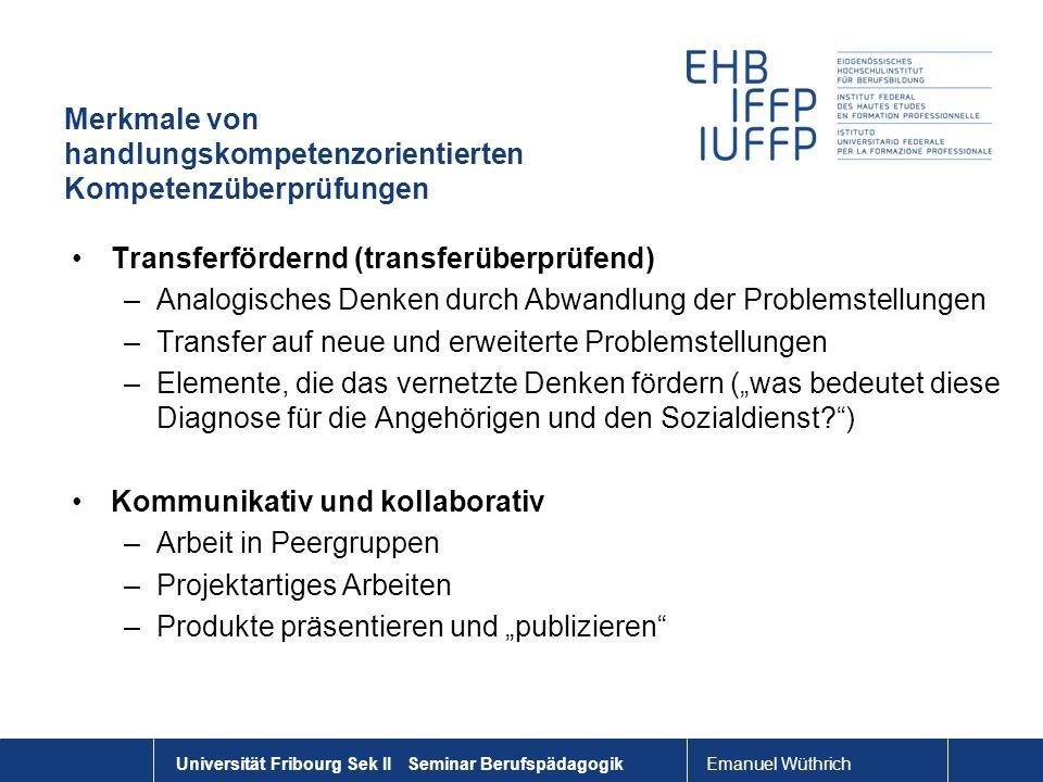 Emanuel Wüthrich Universität Fribourg Sek II Seminar Berufspädagogik Merkmale von handlungskompetenzorientierten Kompetenzüberprüfungen Transferförder