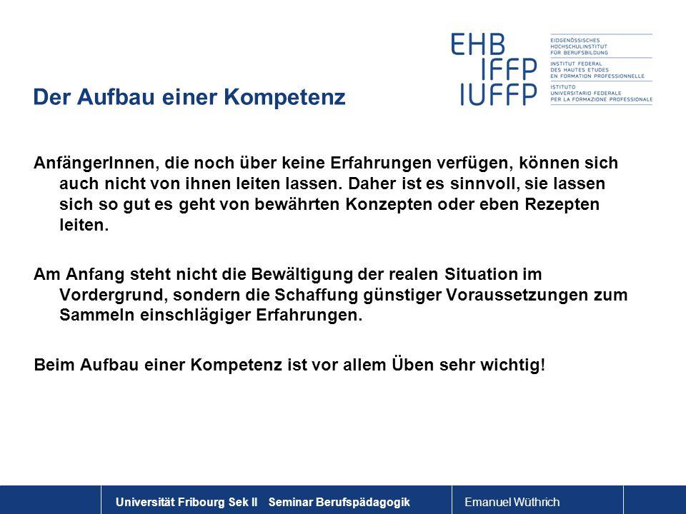 Emanuel Wüthrich Universität Fribourg Sek II Seminar Berufspädagogik Der Aufbau einer Kompetenz AnfängerInnen, die noch über keine Erfahrungen verfüge
