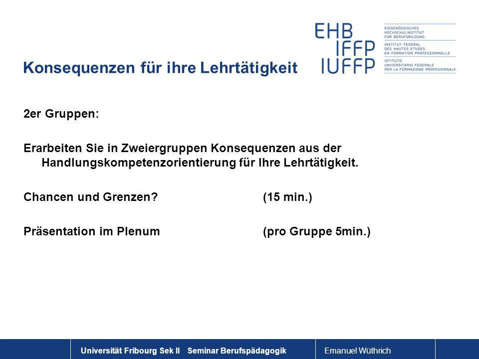 Emanuel Wüthrich Universität Fribourg Sek II Seminar Berufspädagogik Konsequenzen für ihre Lehrtätigkeit 2er Gruppen: Erarbeiten Sie in Zweiergruppen