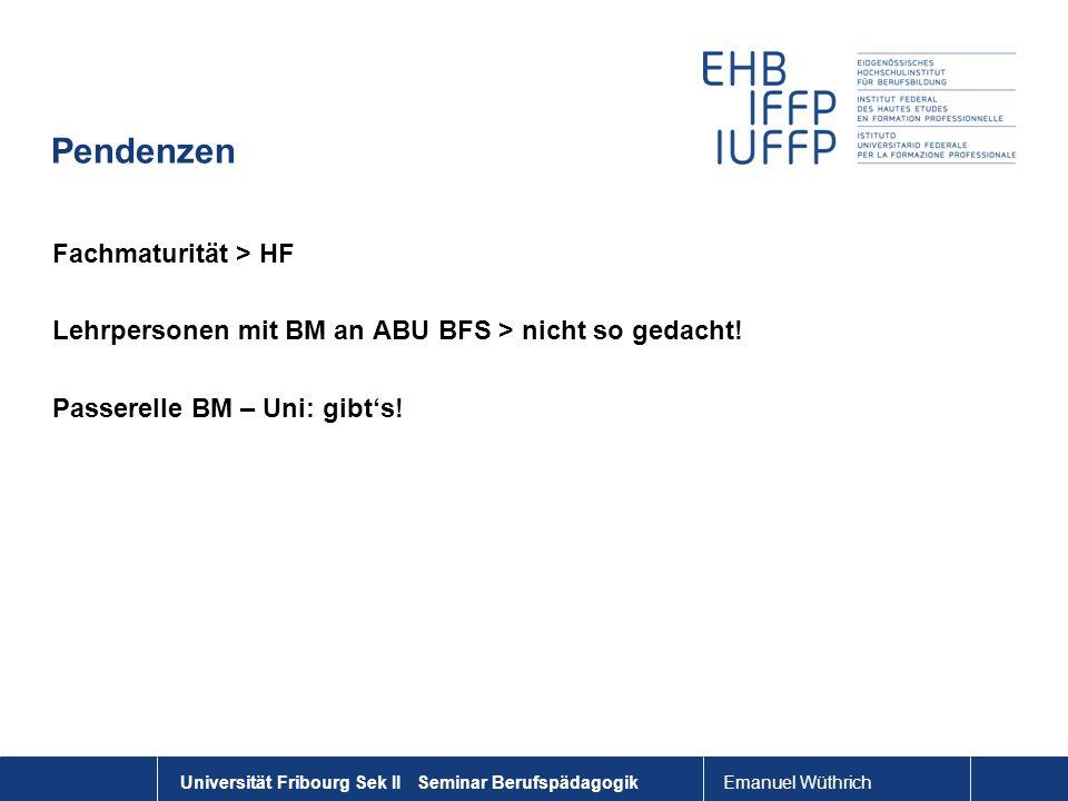 Emanuel Wüthrich Universität Fribourg Sek II Seminar Berufspädagogik Pendenzen Fachmaturität > HF Lehrpersonen mit BM an ABU BFS > nicht so gedacht! P