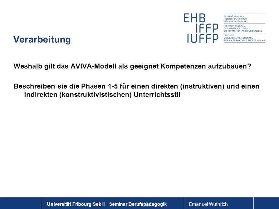 Emanuel Wüthrich Universität Fribourg Sek II Seminar Berufspädagogik Verarbeitung Weshalb gilt das AVIVA-Modell als geeignet Kompetenzen aufzubauen? B