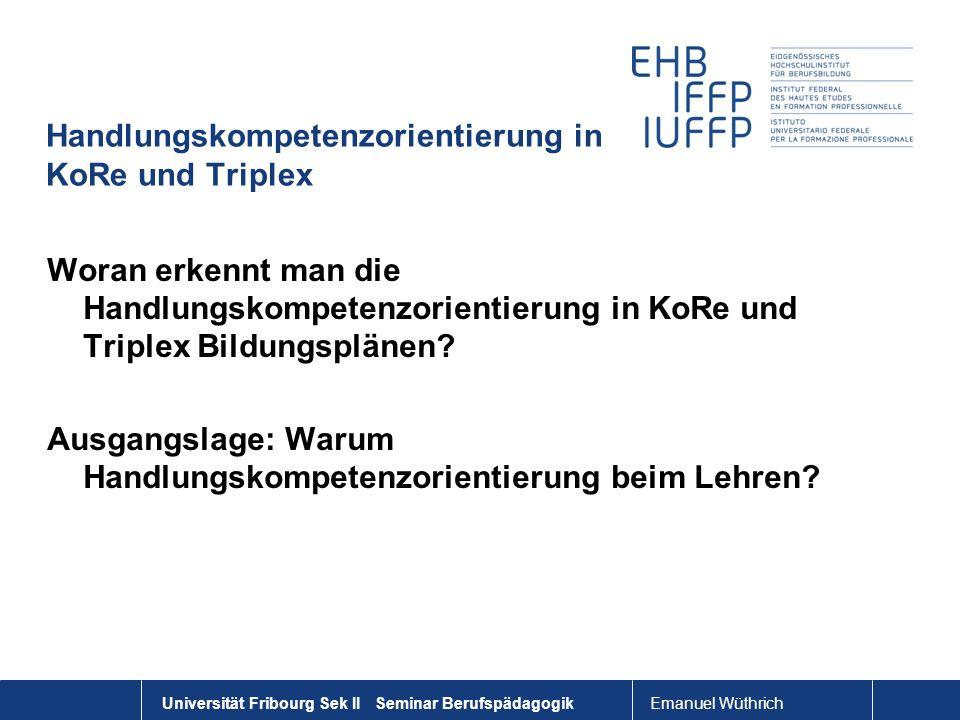 Emanuel Wüthrich Universität Fribourg Sek II Seminar Berufspädagogik Handlungskompetenzorientierung in KoRe und Triplex Woran erkennt man die Handlung