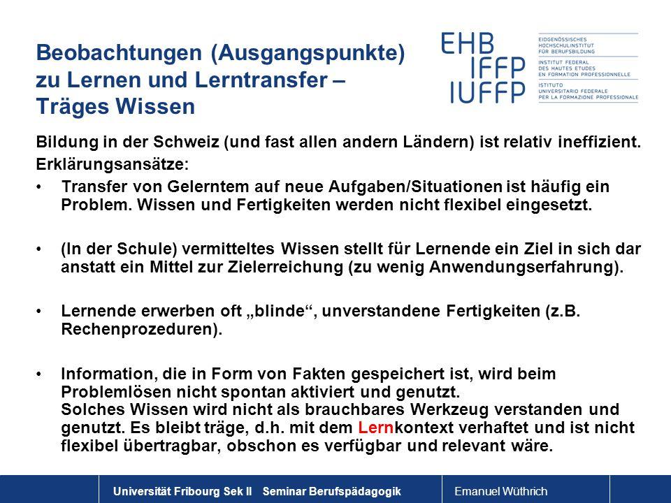 Emanuel Wüthrich Universität Fribourg Sek II Seminar Berufspädagogik Beobachtungen (Ausgangspunkte) zu Lernen und Lerntransfer – Träges Wissen Bildung