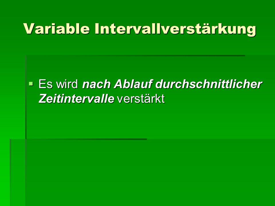 Variable Intervallverstärkung Es wird nach Ablauf durchschnittlicher Zeitintervalle verstärkt Es wird nach Ablauf durchschnittlicher Zeitintervalle ve