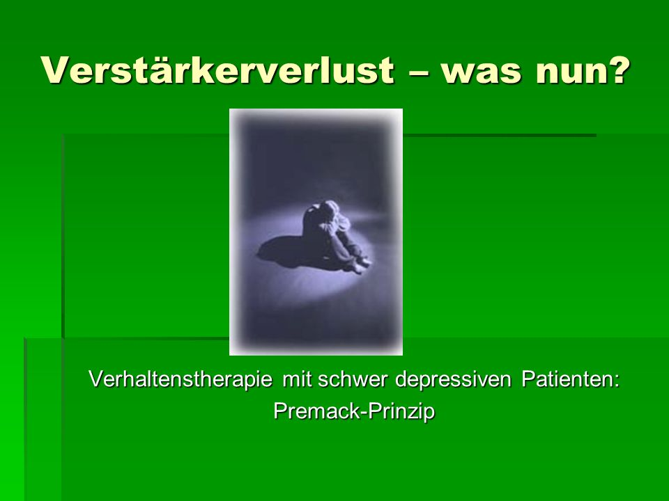 Verstärkerverlust – was nun? Verhaltenstherapie mit schwer depressiven Patienten: Premack-Prinzip