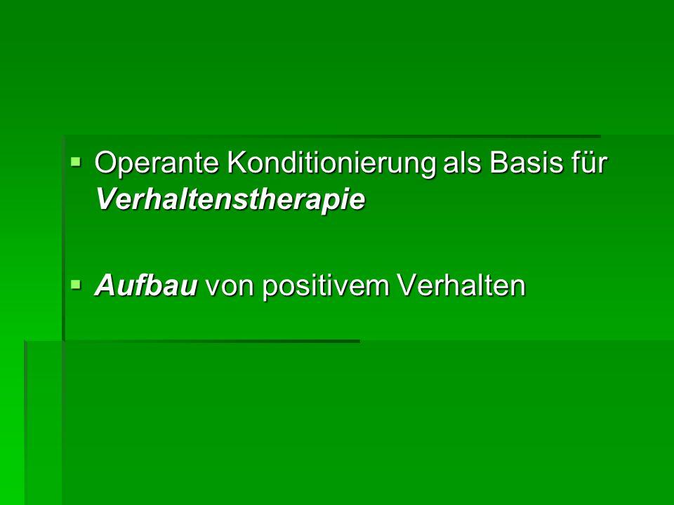 Operante Konditionierung als Basis für Verhaltenstherapie Operante Konditionierung als Basis für Verhaltenstherapie Aufbau von positivem Verhalten Aufbau von positivem Verhalten