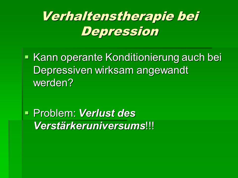 Verhaltenstherapie bei Depression Kann operante Konditionierung auch bei Depressiven wirksam angewandt werden? Kann operante Konditionierung auch bei