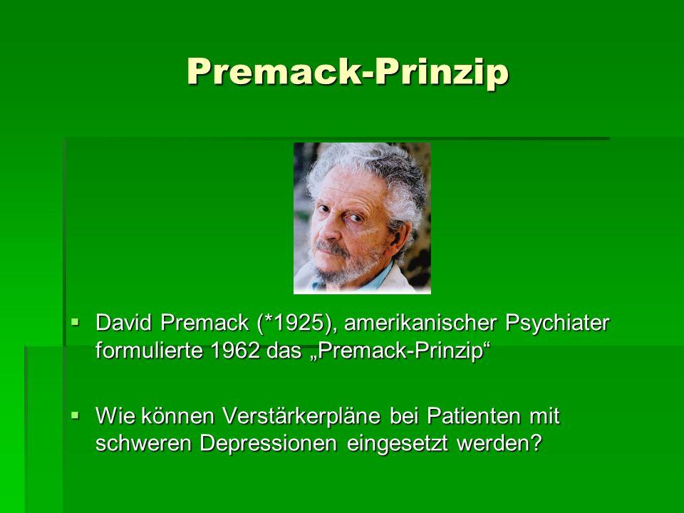 Premack-Prinzip David Premack (*1925), amerikanischer Psychiater formulierte 1962 das Premack-Prinzip David Premack (*1925), amerikanischer Psychiater formulierte 1962 das Premack-Prinzip Wie können Verstärkerpläne bei Patienten mit schweren Depressionen eingesetzt werden.
