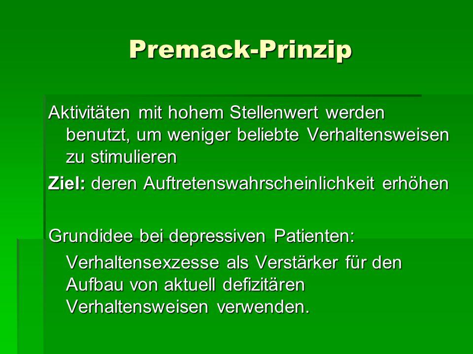 Premack-Prinzip Aktivitäten mit hohem Stellenwert werden benutzt, um weniger beliebte Verhaltensweisen zu stimulieren Ziel: deren Auftretenswahrschein