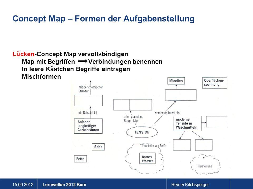 15.09.2012Heiner KilchspergerLernwelten 2012 Bern Concept Map – Formen der Aufgabenstellung Lücken-Concept Map vervollständigen Map mit Begriffen Verb