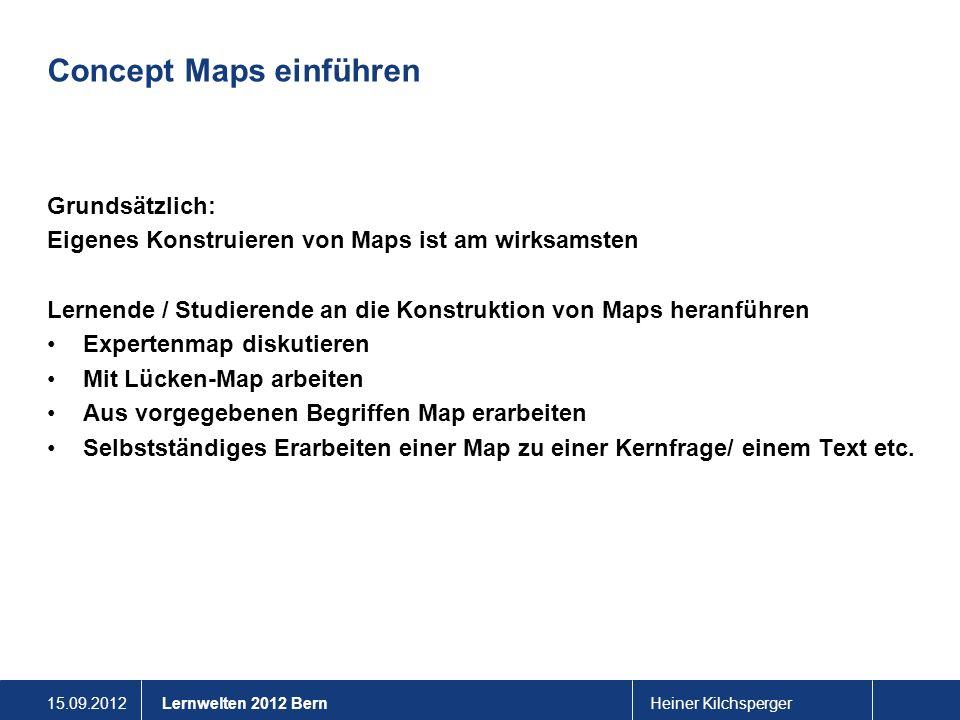 15.09.2012Heiner KilchspergerLernwelten 2012 Bern Concept Maps einführen Grundsätzlich: Eigenes Konstruieren von Maps ist am wirksamsten Lernende / St