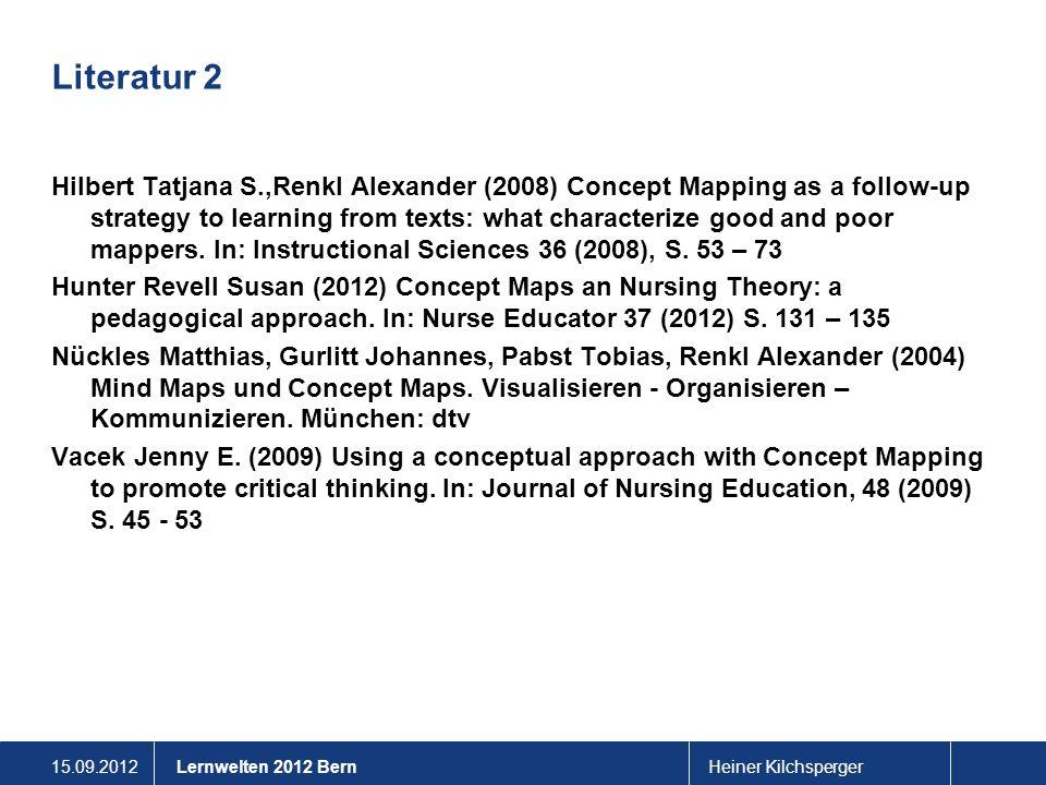 15.09.2012Heiner KilchspergerLernwelten 2012 Bern Literatur 2 Hilbert Tatjana S.,Renkl Alexander (2008) Concept Mapping as a follow-up strategy to lea