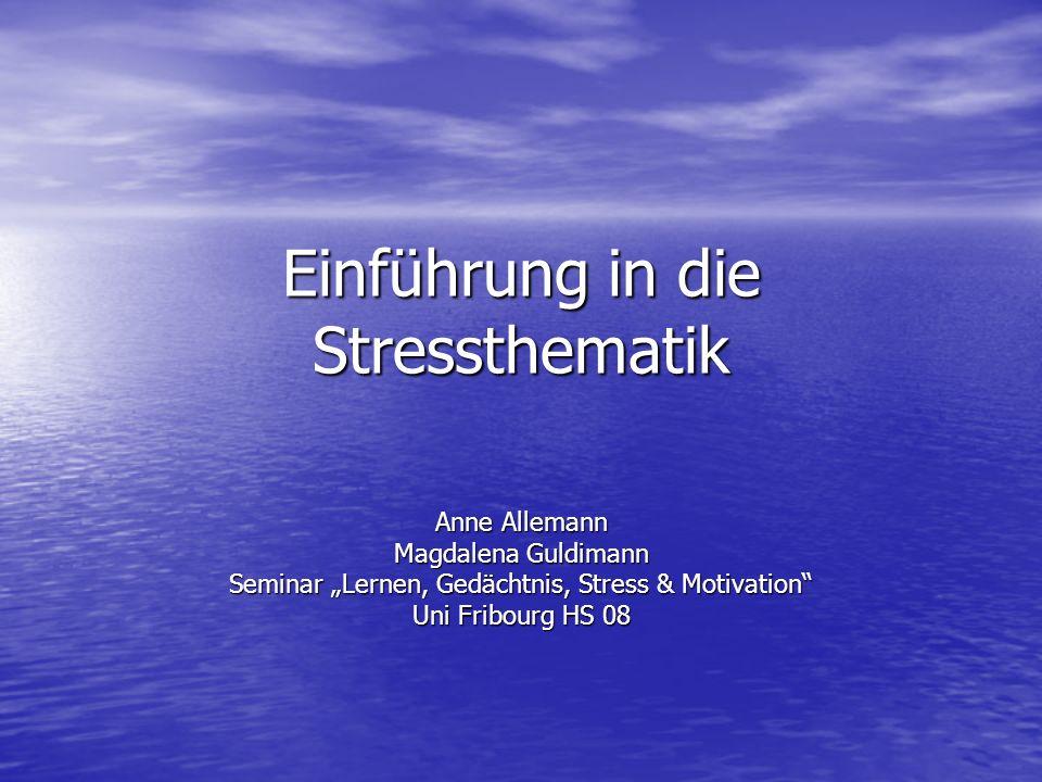 Einführung in die Stressthematik Anne Allemann Magdalena Guldimann Seminar Lernen, Gedächtnis, Stress & Motivation Uni Fribourg HS 08
