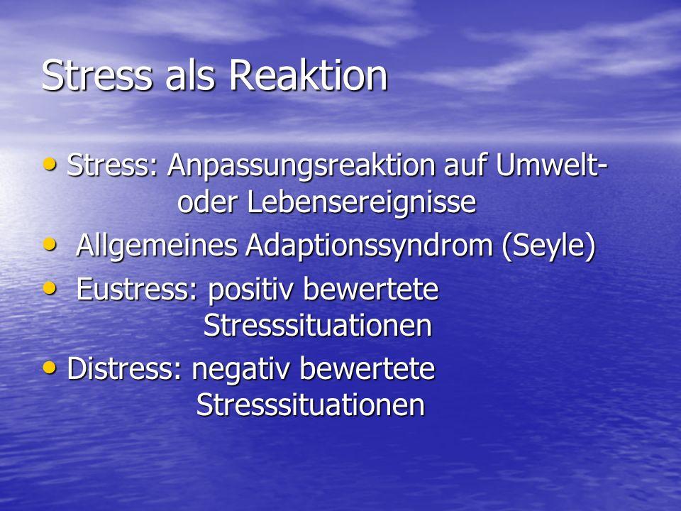 Stress als Reaktion Stress: Anpassungsreaktion auf Umwelt- oder Lebensereignisse Stress: Anpassungsreaktion auf Umwelt- oder Lebensereignisse Allgemei