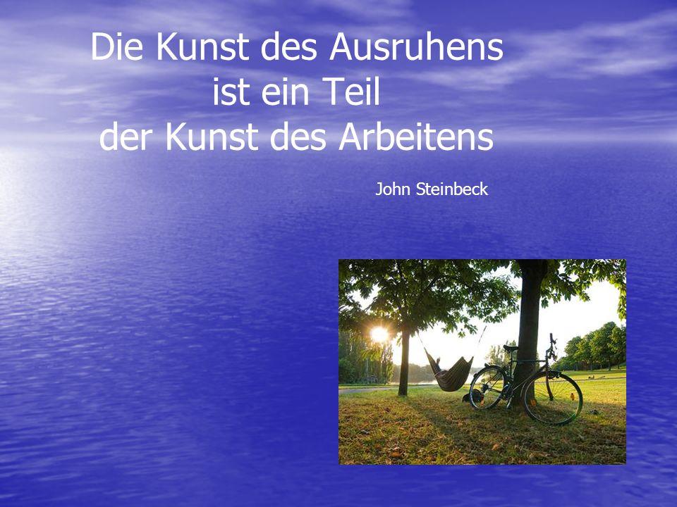 Die Kunst des Ausruhens ist ein Teil der Kunst des Arbeitens John Steinbeck