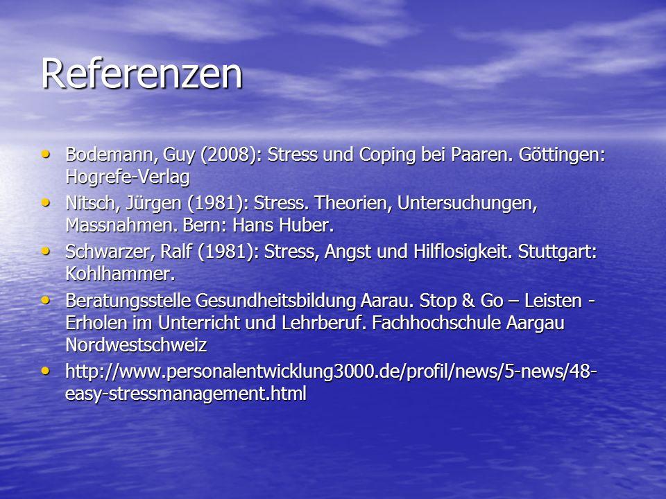 Referenzen Bodemann, Guy (2008): Stress und Coping bei Paaren. Göttingen: Hogrefe-Verlag Bodemann, Guy (2008): Stress und Coping bei Paaren. Göttingen