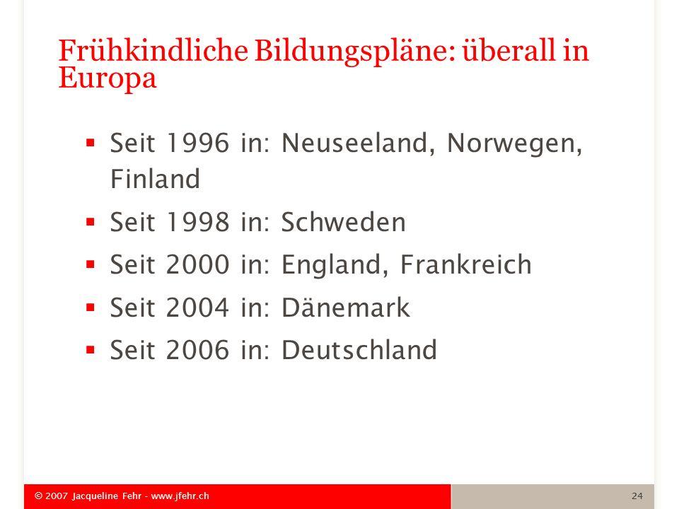 Frühkindliche Bildungspläne: überall in Europa Seit 1996 in: Neuseeland, Norwegen, Finland Seit 1998 in: Schweden Seit 2000 in: England, Frankreich Se
