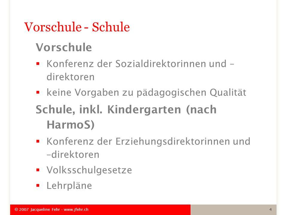 Vorschule - Schule Vorschule Konferenz der Sozialdirektorinnen und – direktoren keine Vorgaben zu pädagogischen Qualität Schule, inkl. Kindergarten (n
