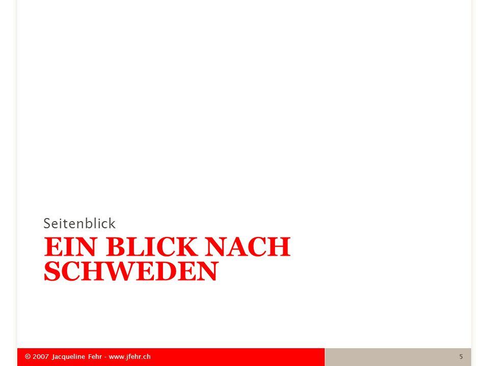 EIN BLICK NACH SCHWEDEN Seitenblick © 2007 Jacqueline Fehr - www.jfehr.ch 5