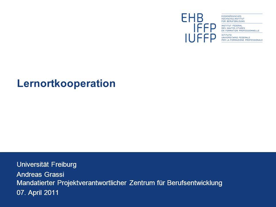 Lernortkooperation Universität Freiburg Andreas Grassi Mandatierter Projektverantwortlicher Zentrum für Berufsentwicklung 07. April 2011