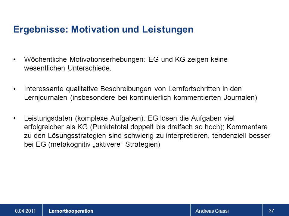 0.04.2011Andreas Grassi 37 Lernortkooperation Ergebnisse: Motivation und Leistungen Wöchentliche Motivationserhebungen: EG und KG zeigen keine wesentl
