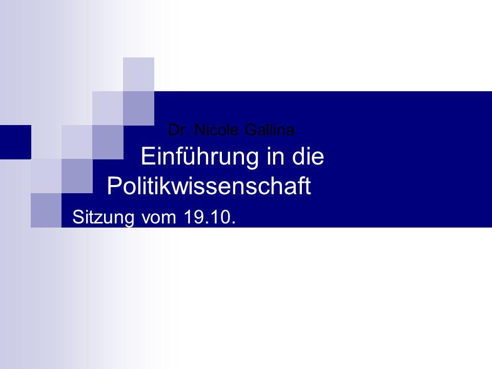 Dr. Nicole Gallina Einführung in die Politikwissenschaft Sitzung vom 19.10.