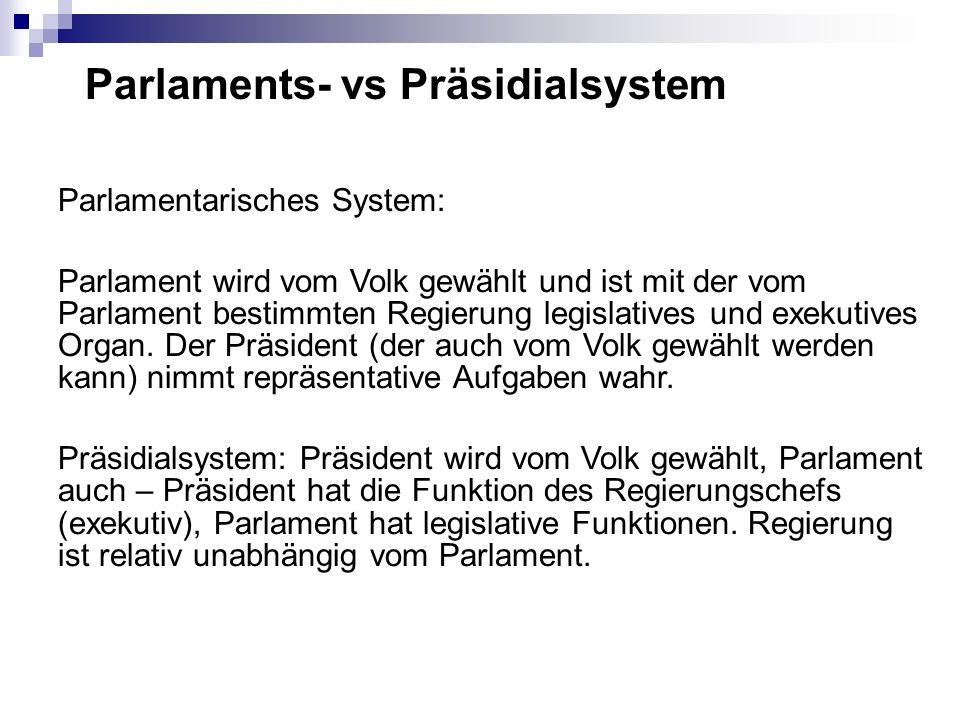 Parlaments- vs Präsidialsystem Parlamentarisches System: Parlament wird vom Volk gewählt und ist mit der vom Parlament bestimmten Regierung legislativ