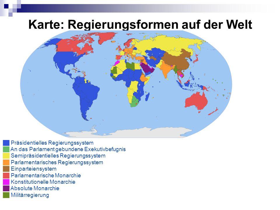 Karte: Regierungsformen auf der Welt Präsidentielles Regierungssystem An das Parlament gebundene Exekutivbefugnis Semipräsidentielles Regierungssystem