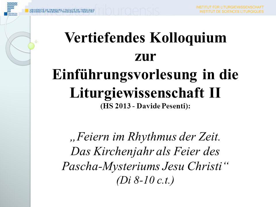 Vertiefendes Kolloquium zur Einführungsvorlesung in die Liturgiewissenschaft II (HS 2013 - Davide Pesenti): Feiern im Rhythmus der Zeit.