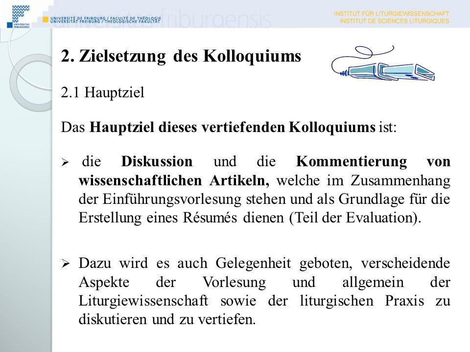 2. Zielsetzung des Kolloquiums 2.1 Hauptziel Das Hauptziel dieses vertiefenden Kolloquiums ist: die Diskussion und die Kommentierung von wissenschaftl