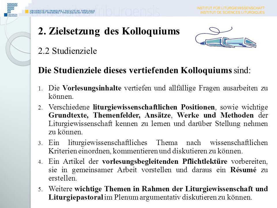 2. Zielsetzung des Kolloquiums 2.2 Studienziele Die Studienziele dieses vertiefenden Kolloquiums sind: 1. Die Vorlesungsinhalte vertiefen und allfälli