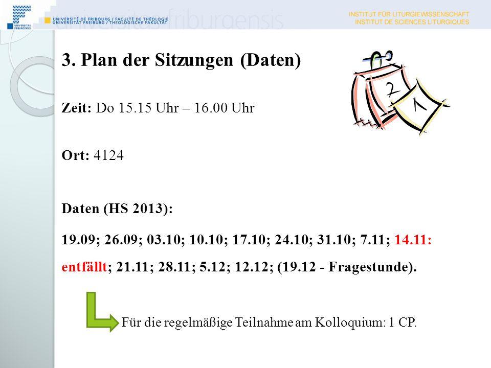 3. Plan der Sitzungen (Daten) Zeit: Do 15.15 Uhr – 16.00 Uhr Ort: 4124 Daten (HS 2013): 19.09; 26.09; 03.10; 10.10; 17.10; 24.10; 31.10; 7.11; 14.11: