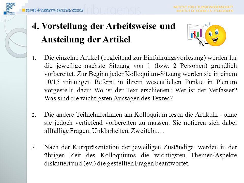 4. Vorstellung der Arbeitsweise und Austeilung der Artikel 1. Die einzelne Artikel (begleitend zur Einführungsvorlesung) werden für die jeweilige näch