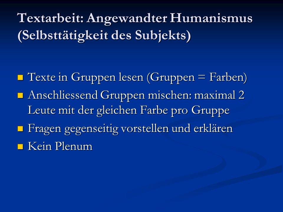 Textarbeit: Angewandter Humanismus (Selbsttätigkeit des Subjekts) Texte in Gruppen lesen (Gruppen = Farben) Texte in Gruppen lesen (Gruppen = Farben)