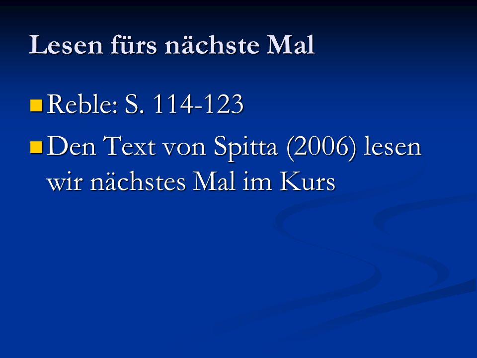 Lesen fürs nächste Mal Reble: S. 114-123 Reble: S. 114-123 Den Text von Spitta (2006) lesen wir nächstes Mal im Kurs Den Text von Spitta (2006) lesen