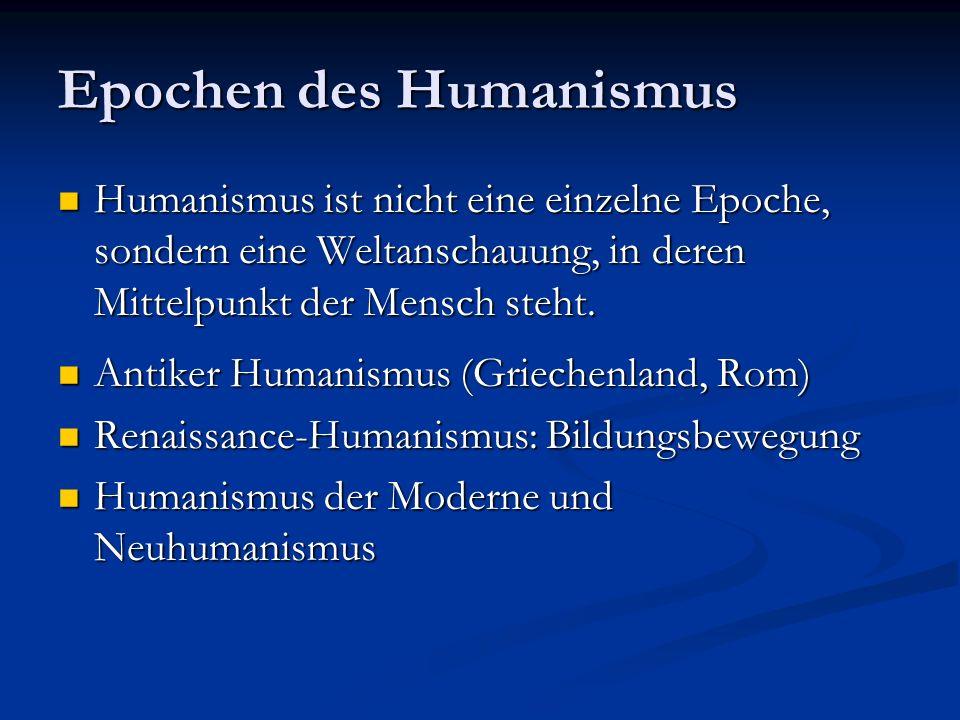 Epochen des Humanismus Humanismus ist nicht eine einzelne Epoche, sondern eine Weltanschauung, in deren Mittelpunkt der Mensch steht. Humanismus ist n