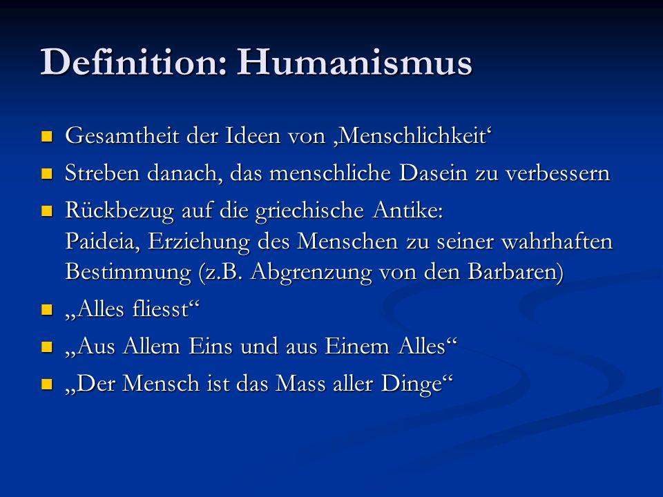 Antiker Humanismus Cicero: prägte den Begriff der Humanitas Das im Menschen, was den Menschen zum Menschen macht Werte: Gerechtigkeit, Sitte, Musse, gepflegte Sprache und geistiger Austausch