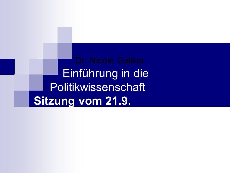 Dr. Nicole Gallina Einführung in die Politikwissenschaft Sitzung vom 21.9.