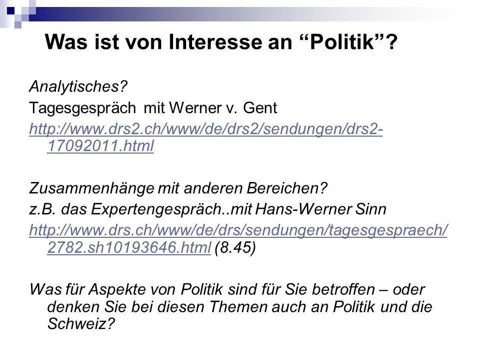 Was ist von Interesse an Politik? Analytisches? Tagesgespräch mit Werner v. Gent http://www.drs2.ch/www/de/drs2/sendungen/drs2- 17092011.html Zusammen